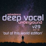 DEEP VOCAL Underground TWENTY NINE - March 2018 - OUT OF THIS WORLD EDITION!!!!