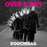 DoucheBag - Over & Out (jan 2017)