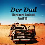 Der Dad - Hardcore Podcast April 14