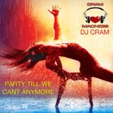 Party Till We Cant Anymore ~ DJ CRAM