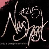 Neeshcast #45: just a creep in a t-shirt