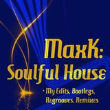 MaxK: My Soulful House Edits, ReGrooves, Bootlegs and Official Remixes