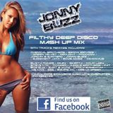 * Jonny Buzz - Filthy Deep Disco-Mash Up Mix - (Electro House, Funky, UKG, UKF,Dubstep, D&B  + More*