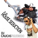 DJ CAUCAS FIGUEIREDO - HOUSE SEDUCTION 02 - NOV 2013