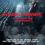 Blade Runner: Replicated and Reimagined