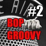 bop groovy radio show #02