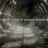 u-ghost - place of progress episode 02