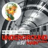 UNDERGROUND MAIN STAGE [Ep. #84] - guest dj: Garzilli