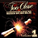 Too Close (R n' B Mix) - Bo Bliz Vol. 1