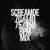 Screamoe - 70/140 75/150 BPM Mix
