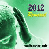 2012 Remixed - Canihuante Mix
