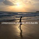 120bpm/groove dj onoda 2015,Aug Mix