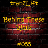 tranzLift - Behind These Walls #055