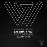 Say What? Recordings Show 068 with Ramon Tapia
