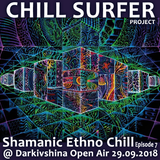 Chill Surfer - Shamanic Ethno Chill Episode Seven @ Darkivshina 2018 Brovary Forest Open Air Party