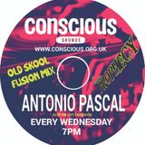 ANTONIO PASCAL ~ OLD SKOOL FUSION MIX FOR CONSCIOUS SOUNDS ~ PLAYING EVERY WEDNESDAY AT 7pm on CSR