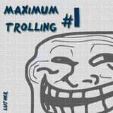 Maximum Trolling #1