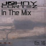 Johny Cortez - In The Mix - Episode 16