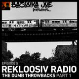 Bazooka Joe Presents (PODCAST) EP#5 - Rekloosiv Radio - The Dumb Throwbacks (Part I)
