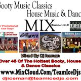 Classic Booty Music, Classic House & Dance Music Mix (2013) by Dj Iceman