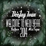 DJ Ivan - Welcome To New Year 2014 ( Balkan MixTape 2013/2014 )