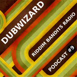 DuBWiZaRd - Riddim Bandits Radio Podcast #9