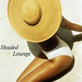 Shaded Lounge - DJ Lounge Set