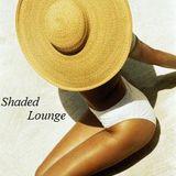 Shaded Lounge - DJ Lounge Set