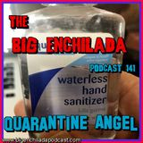 BIG ENCHILADA 141: Quarantine Angel