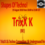 TrixX K - Shapes Of Techno! (19) by TrixX K and Techno Connection UK Underground fm!