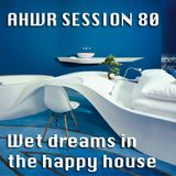 AHWR session 80: Wet dreams in the happy house
