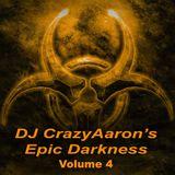 DJ CrazyAaron's Epic Darkness Volume 4 - July 30, 2015