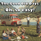 The Good Old Days - Oh, So Easy!