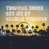 Tropical House Set #2 (Chill, Deep & Latino) - Charlie Verdugo