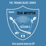 GP Session 2: The Trouble Blues Series / Episode 2 with ZELIG MXYZPTLK (Blues Soul Funk)