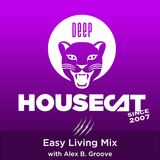 Deep House Cat Show - Easy Living Mix - with Alex B. Groove