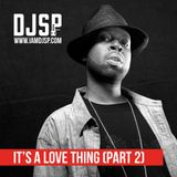 DJ SP - It's A Love Thing (Part 2)