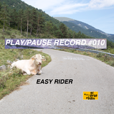 PLAY/PAUSE RECORD #010 - EASY RIDER