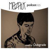 Mozaik Podcast 025 - Dubgrade