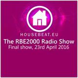 The Final RBE2000 Radio Show 23rd April 2016 housebeat.eu