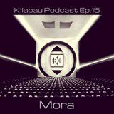 Mora - Kilabau Techno Podcast Ep.15