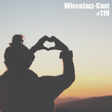 WiscoJazz-Cast: Episode 119