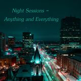 Night Sessions - Anything and Everything