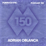 Pornographic Podcast 150 with Adrian Oblanca