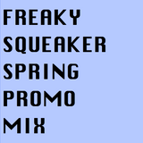 Freaky Squeaker Spring Promo Mix 2012
