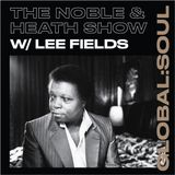 The Noble & Heath Show 8th April 2019 - Lee Fields Interview