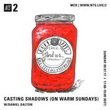 Casting Shadows (On Warm Sundays) w/ Daniel Dalton - 9th July 2017