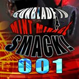 Smack! Vol 001 Liveset by Gunblade IV & Mint Mirage