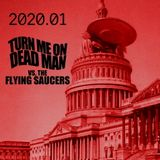 2020.01 Turn Me On, Dead Man vs. The Flying Saucers