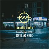 Locodia Radio #010 - SOUND & MUSIC